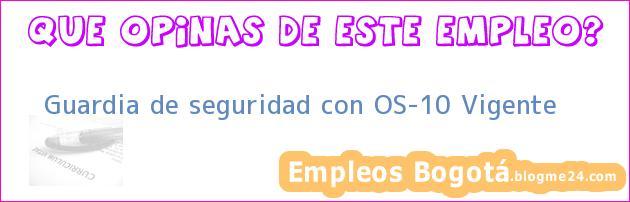 Guardia de seguridad con OS-10 Vigente