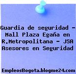 Guardia de seguridad – Mall Plaza Egaña en R.Metropolitana – JSA Asesores en Seguridad