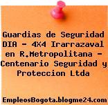 Guardias de Seguridad DIA – 4X4 Irarrazaval en R.Metropolitana – Centenario Seguridad y Proteccion Ltda