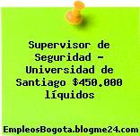 Supervisor de Seguridad – Universidad de Santiago $450.000 líquidos