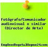 Fotógrafo/Comunicador audiovisual o similar (Director de Arte)