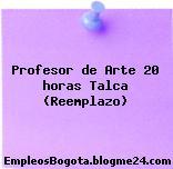 Profesor de Arte 20 horas Talca (Reemplazo)