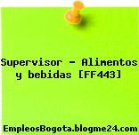 Supervisor – Alimentos y bebidas [FF443]