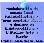 Vendedora fin de semana local PatioBellavista – Turno completo sábado y domingo en R.Metropolitana – L´Atelier Arte y Diseño