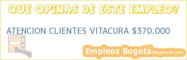 ATENCION CLIENTES VITACURA $370.000