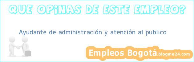 Ayudante de administración y atención al publico