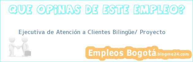 Ejecutiva de Atención a Clientes Bilingüe/ Proyecto