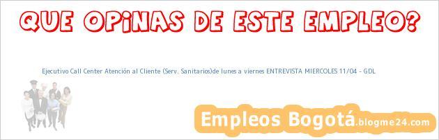 Ejecutivo Call Center Atención al Cliente (Serv. Sanitarios)de lunes a viernes ENTREVISTA MIERCOLES 11/04 – GDL