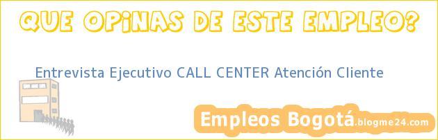 Entrevista Ejecutivo CALL CENTER Atención Cliente