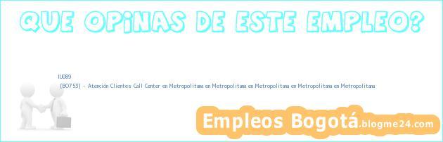 IU089   [BO753] – Atención Clientes Call Center en Metropolitana en Metropolitana en Metropolitana en Metropolitana en Metropolitana