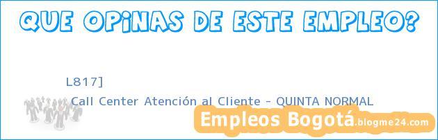 L817] | Call Center Atención al Cliente – QUINTA NORMAL