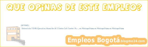 (UFY943) | Entrevista 15/06 Ejecutivo Atención Al Cliente Call Center Pa ?, en Metropolitana en Metropolitana en Metropolitana