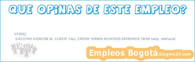 UY926] | EJECUTIVO ATENCIÓN AL CLIENTE CALL CENTER TURNOS ROTATIVOS ENTREVISTA 18/06 (emp. telefonia)