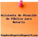 Asistente de Atención de Público para Notaría