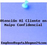 Atención Al Cliente en Maipo Confidencial