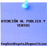 ATENCIÓN AL PUBLICO Y VENTAS