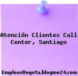 Atención Clientes Call Center, Santiago
