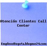 Atención Clientes Call Center