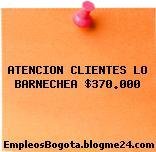 ATENCION CLIENTES LO BARNECHEA $370.000