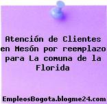 Atención de Clientes en Mesón por reemplazo para La comuna de la Florida