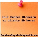 Call Center Atención al cliente 30 horas