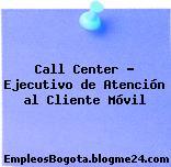 Call Center – Ejecutivo de Atención al Cliente Móvil