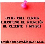 (CLA) CALL CENTER EJECUTIVO DE ATENCIÓN AL CLIENTE | NKM201