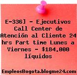 E-336] – Ejecutivos Call Center de Atención al Cliente 24 hrs Part time Lunes a Viernes – $184.000 líquidos