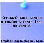 (EF.664) CALL CENTER ATENCIÓN CLIENTE $430 NO VENTAS