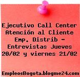 Ejecutivo Call Center Atención al Cliente Emp. Distrib – Entrevistas Jueves 20/02 y viernes 21/02