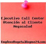 Ejecutivo Call Center Atención al Cliente Megasalud