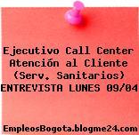 Ejecutivo Call Center Atención al Cliente (Serv. Sanitarios) ENTREVISTA LUNES 09/04
