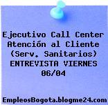 Ejecutivo Call Center Atención al Cliente (Serv. Sanitarios) ENTREVISTA VIERNES 06/04