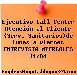 Ejecutivo Call Center Atención al Cliente (Serv. Sanitarios)de lunes a viernes ENTREVISTA MIERCOLES 11/04