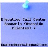 Ejecutivo Call Center Bancario (Atención Clientes) 7