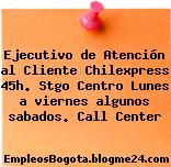 Ejecutivo de Atención al Cliente Chilexpress 45h. Stgo Centro Lunes a viernes algunos sabados. Call Center