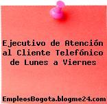 Ejecutivo de Atención al Cliente Telefónico de Lunes a Viernes