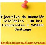 Ejecutivo de Atención Telefónica – 30 hrs Estudiantes $ 242000 Santiago