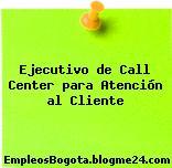 Ejecutivo de Call Center para Atención al Cliente