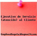 Ejecutivo de Servicio (atención) al Cliente