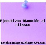 Ejecutivos Atención al Cliente