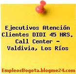 Ejecutivos Atención Clientes DIDI 45 HRS. Call Center – Valdivia, Los Ríos
