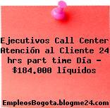 Ejecutivos Call Center Atención al Cliente 24 hrs part time Día – $184.000 líquidos
