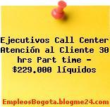 Ejecutivos Call Center Atención al Cliente 30 hrs Part time – $229.000 líquidos