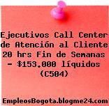Ejecutivos Call Center de Atención al Cliente 20 hrs Fin de Semanas – $153.000 líquidos (C504)