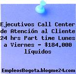 Ejecutivos Call Center de Atención al Cliente 24 hrs Part time Lunes a Viernes – $184.000 líquidos
