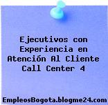 Ejecutivos con Experiencia en Atención Al Cliente Call Center 4