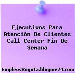 Ejecutivos Para Atención De Clientes Call Center Fin De Semana