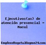 Ejecutivos(as) de atención presencial – Macul