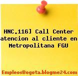 HNC.116] Call Center atencion al cliente en Metropolitana FGU